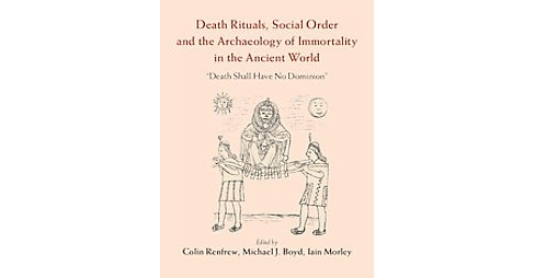 Death Rituals, Social Order and the Archaeology of Immortality in the Ancient World : Death Shall Have - image 1 of 1