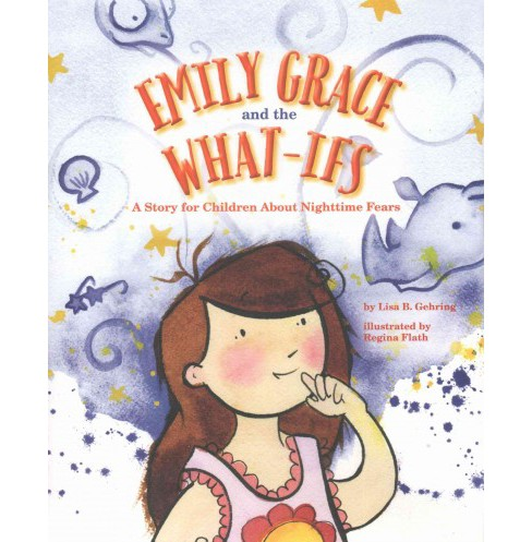 Emily Grace and the What-ifs : A Story for Children About Nighttime Fears (Hardcover) (Lisa B. Gehring) - image 1 of 1