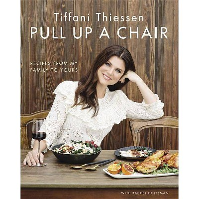 Pull Up a Chair : Recipes from My Family to Yours - by Tiffani Thiessen (Hardcover)