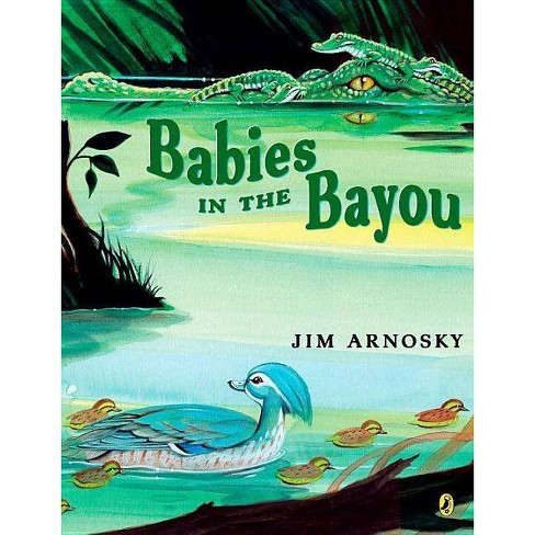 Babies in the Bayou - by  Jim Arnosky (Paperback) - image 1 of 1