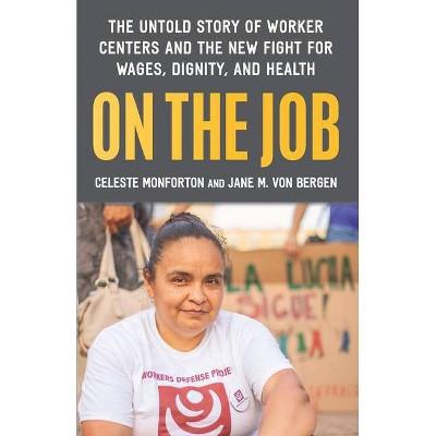 On the Job - by  Celeste Monforton & Jane M Von Bergen (Hardcover)