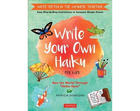 Write Your Own Haiku : Write Poetry in the Japanese Tradition -  by Patricia Donegan (Hardcover) - image 1 of 1