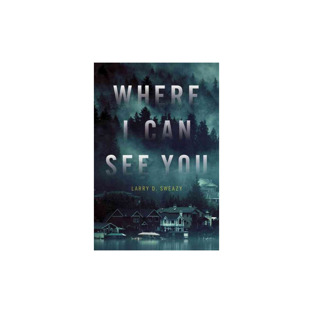 Where I Can See You (Paperback) (Larry D. Sweazy)