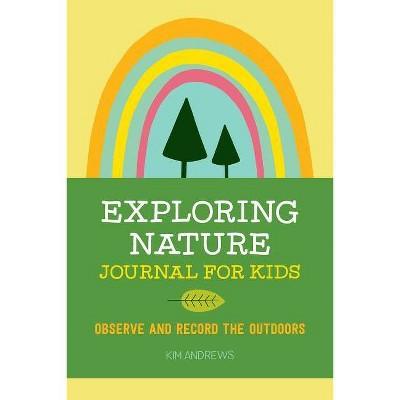 Exploring Nature Journal for Kids - by Kim Andrews (Paperback)