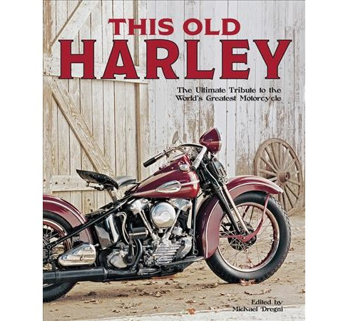 This Old Harley : The Ultimate Tribute to the World's Greatest Motorcycle (Hardcover) (Michael Dregni) - image 1 of 1