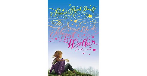 Second Life of Abigail Walker (Reprint) (Paperback) (Frances O'Roark Dowell) - image 1 of 1