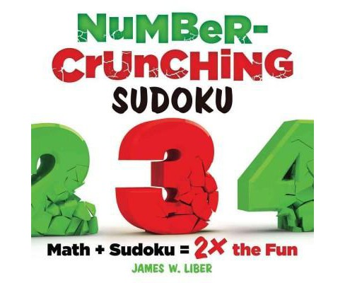 Number-Crunching Sudoku : Math + Sudoku = 2 the Fun (Paperback) (James W. Liber) - image 1 of 1