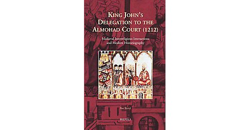 King John's Delegation to the Almohad Court (1212) : Medieval Interreligious Interactions and Modern - image 1 of 1