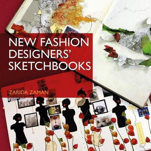 New Fashion Designers' Sketchbooks - by  Zarida Zaman (Paperback) - image 1 of 1