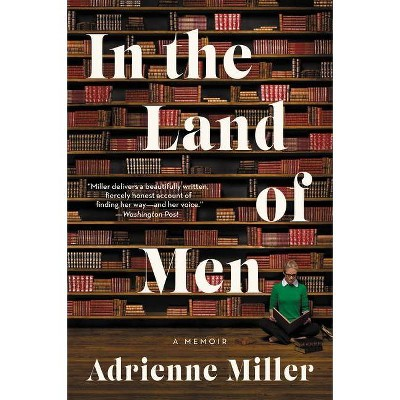 In the Land of Men - by  Adrienne Miller (Paperback)