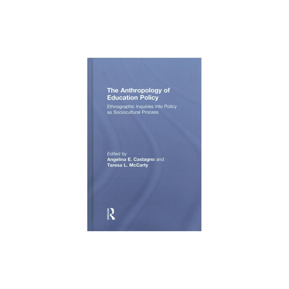 Anthropology of Education Policy : Ethnographic Inquiries into Policy As Sociocultural Process