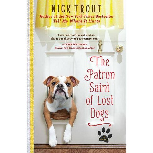 The Patron Saint of Lost Dogs - by  Nick Trout (Paperback) - image 1 of 1