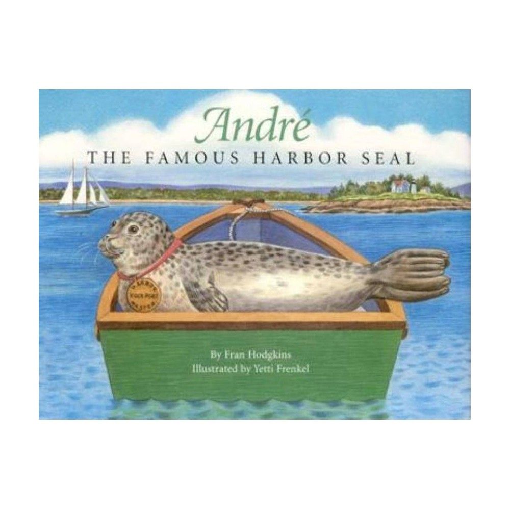 Andre The Famous Harbor Seal By Fran Hodgkins Hardcover