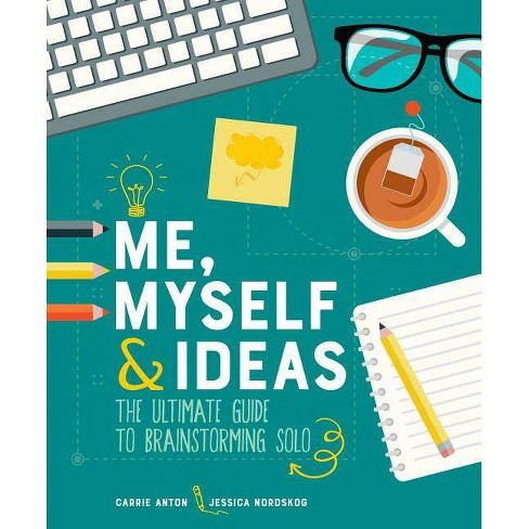Me, Myself & Ideas - by  Carrie Anton & Jessica Nordskog (Paperback) - image 1 of 1