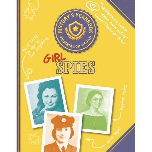 Girl Spies - (History's Yearbook) by  Virginia Loh-Hagan (Paperback) - image 1 of 1