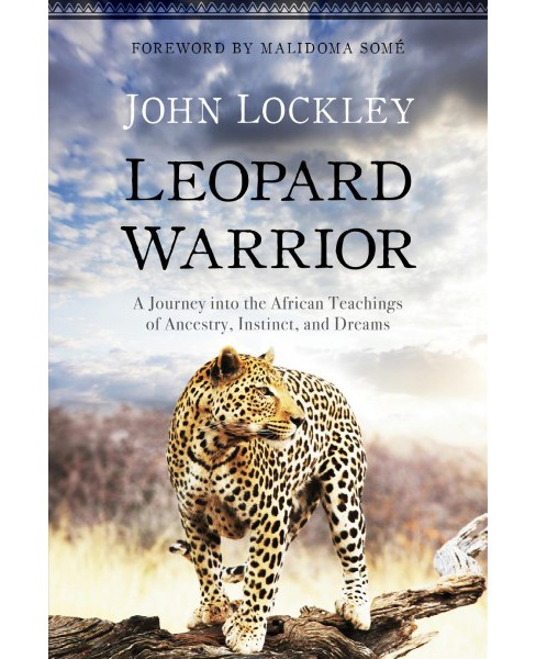 Leopard Warrior : A Journey into the African Teachings of Ancestry, Instinct, and Dreams -  (Paperback) - image 1 of 1