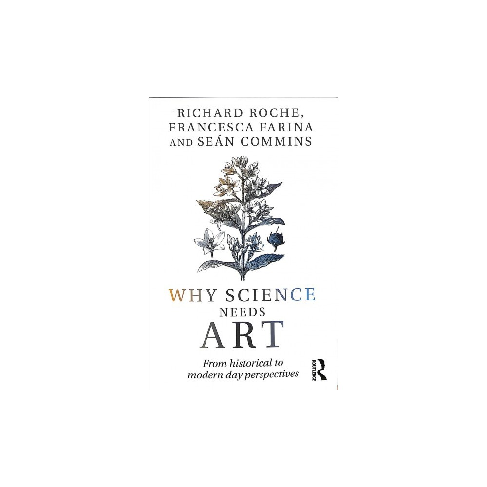 Why Science Needs Art : From Historical to Modern Day Perspectives - (Paperback)