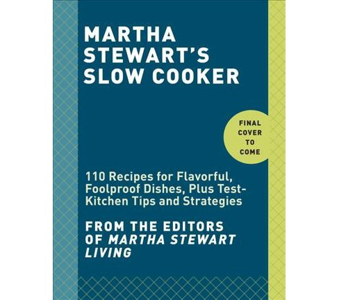 Martha Stewart's Slow Cooker : 110 Recipes for Flavorful, Foolproof Dishes Including Desserts!, Plus - image 1 of 1