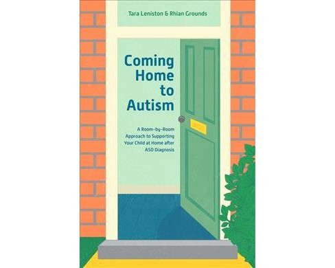 Coming Home to Autism : A Room-by-room Approach to Supporting Your Child at Home After Asd Diagnosis - image 1 of 1