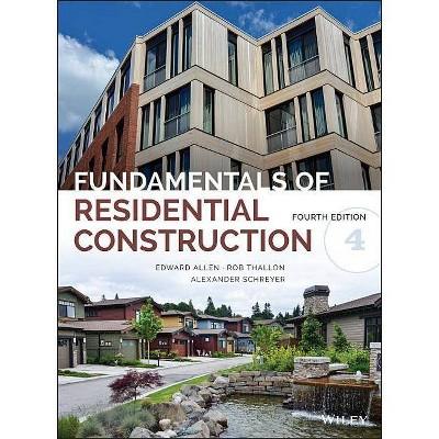 Fundamentals of Residential Construction - 4th Edition by  Edward Allen & Rob Thallon & Alexander C Schreyer (Hardcover)