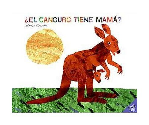 El canguro tiene mama?/ Does a Kangaroo Have a Mother, Too? (Illustrated, Translation) (Paperback) (Eric - image 1 of 1