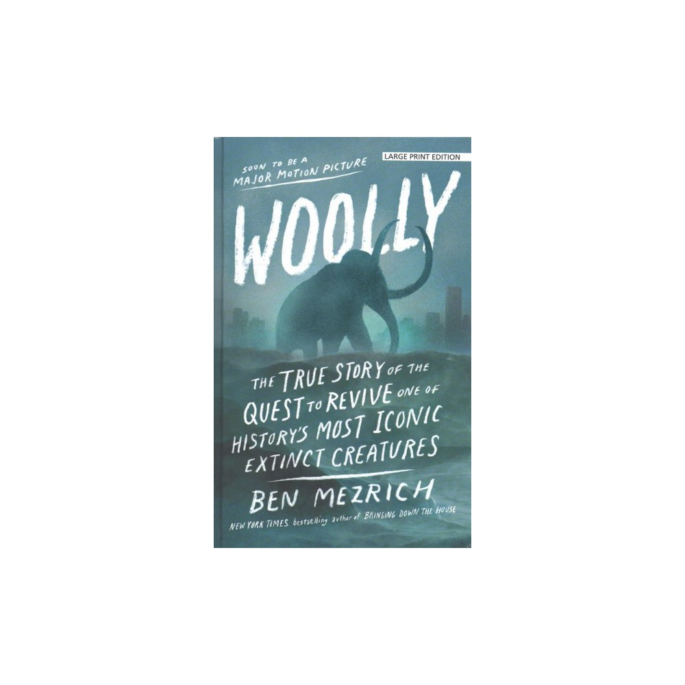 Woolly : The True Story of the Quest to Revive One of History's Most Iconic Extinct Creatures - Large