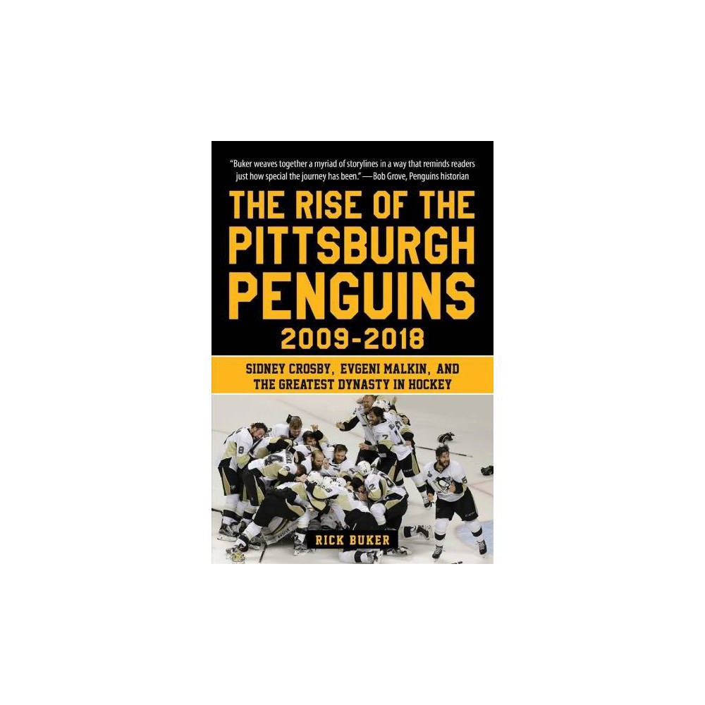 Rise of the Pittsburgh Penguins 2009-2018 : Sidney Crosby, Evgeni Malkin, and the Greatest Dynasty in
