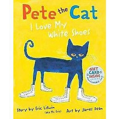 Pete the Cat: I Love My White Shoes (Hardcover)by Eric Litwin
