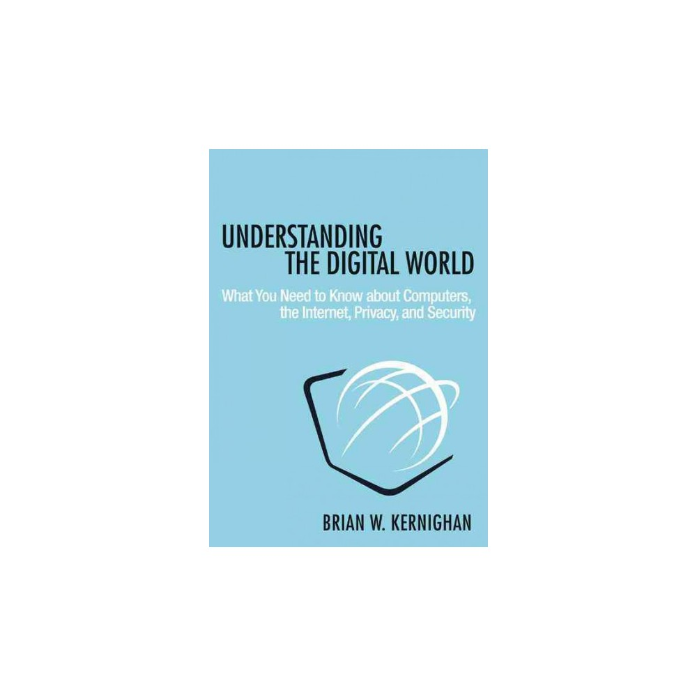 Understanding the Digital World : What You Need to Know About Computers, the Internet, Privacy, and