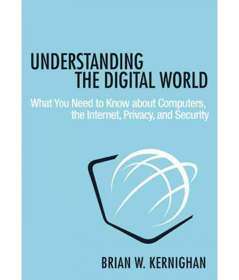 Understanding the Digital World : What You Need to Know About Computers, the Internet, Privacy, and - image 1 of 1