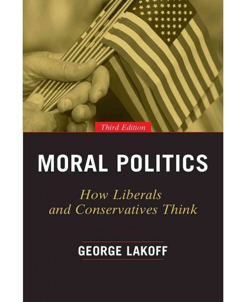 Moral Politics : How Liberals and Conservatives Think (Paperback) (George Lakoff) - image 1 of 1