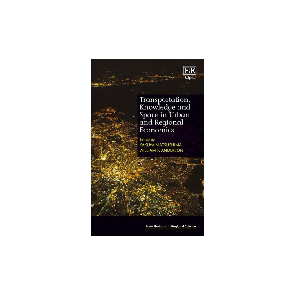 Transportation, Knowledge and Space in Urban and Regional Economics - (Hardcover)