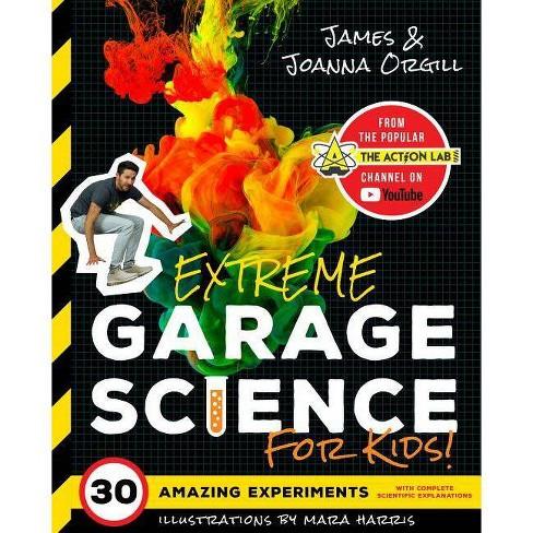 Extreme Garage Science for Kids! - by  James Orgill & Joanna Orgill (Paperback) - image 1 of 1