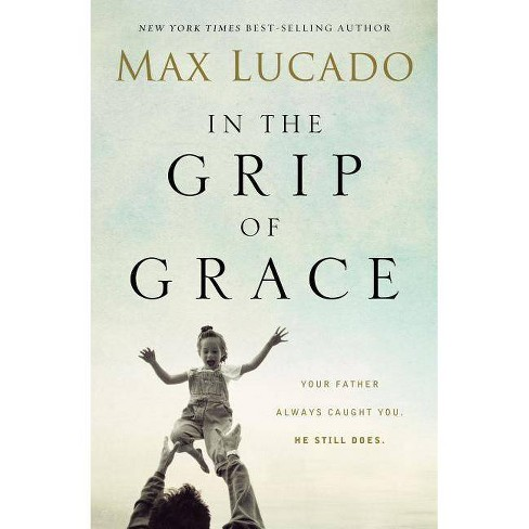 In the Grip of Grace - by  Max Lucado (Paperback) - image 1 of 1