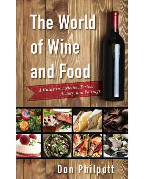World of Wine and Food : A Guide to Varieties, Tastes, History, and Pairings (Hardcover) (Don Philpott) - image 1 of 1