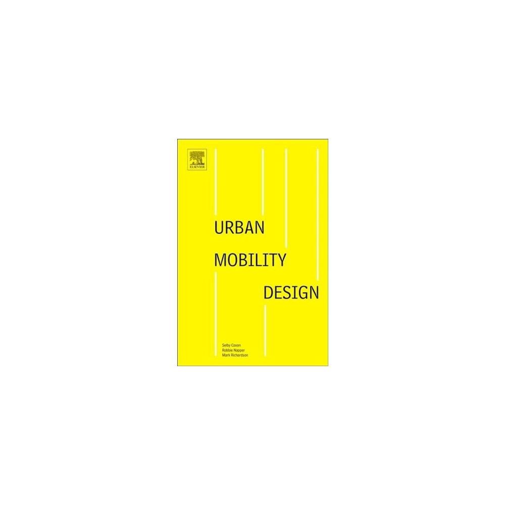 Urban Mobility Design - by Selby Coxon & Robbie Napper & Mark Richardson (Paperback)