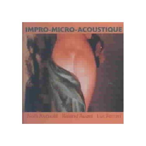 Noël Akchoté  &  Roland Auzet  &  Luc Ferrari - Impro-Micro-Acoustique (CD) - image 1 of 1