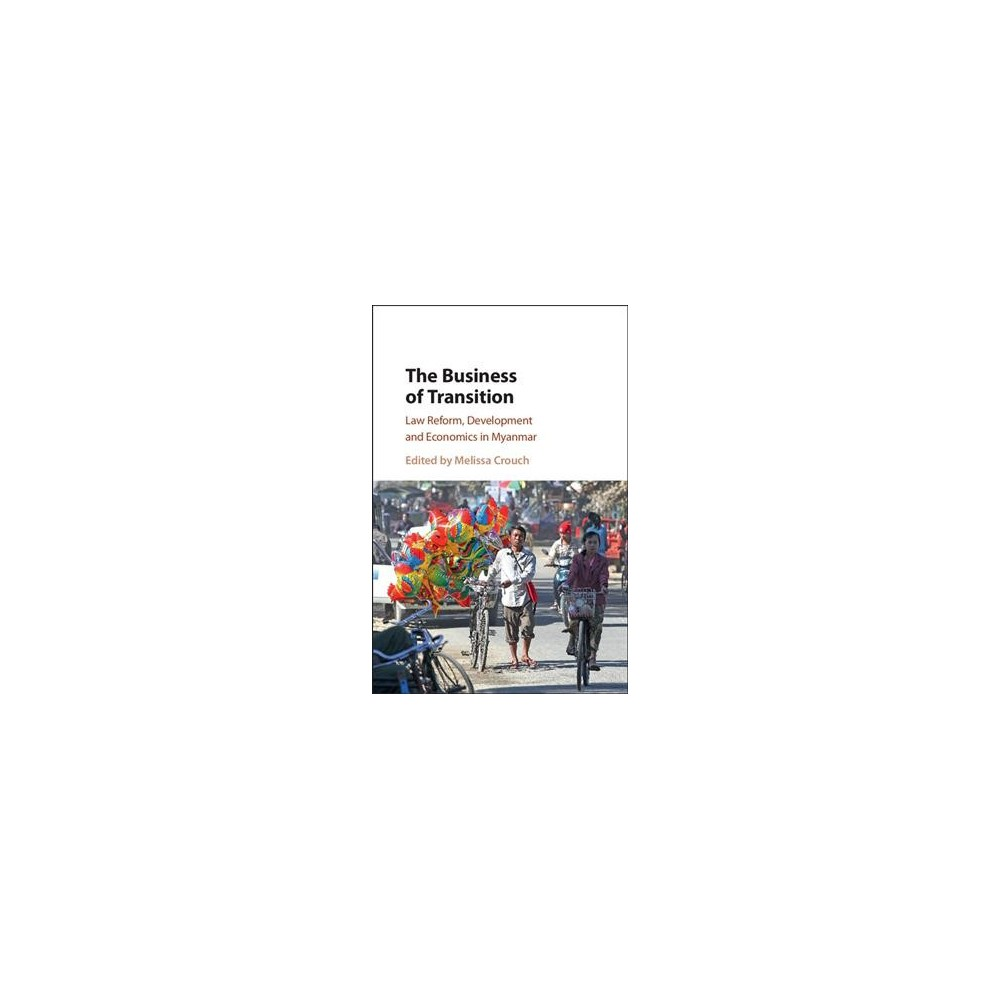 Business of Transition : Law Reform, Development and Economics in Myanmar (Hardcover)
