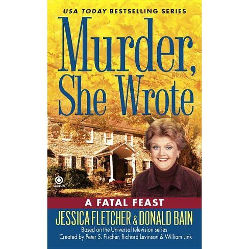 Murder, She Wrote: A Fatal Feast - (Murder, She Wrote Mysteries) by  Jessica Fletcher & Donald Bain - image 1 of 1
