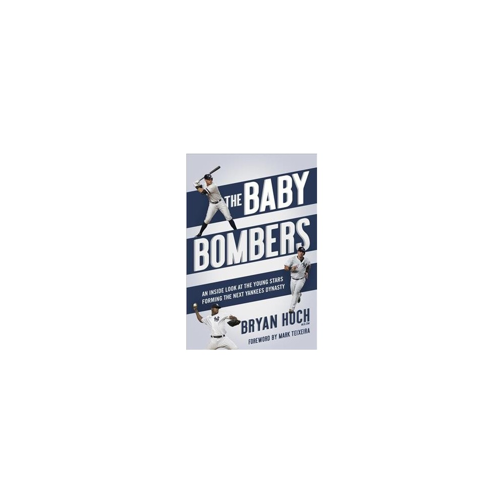 Baby Bombers : The Inside Story of the Next Yankees Dynasty - by Bryan Hoch (Hardcover)