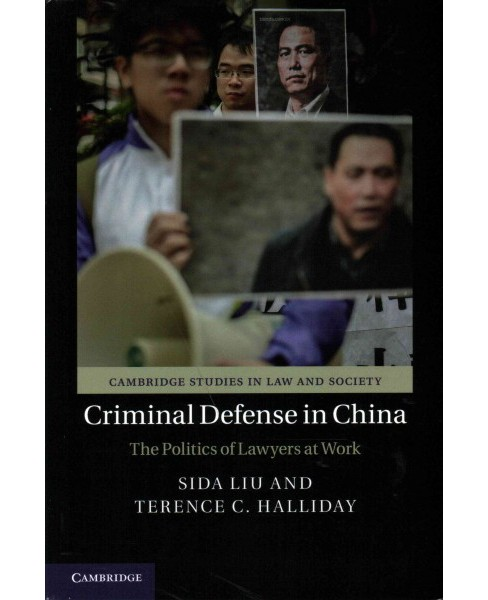 Criminal Defense in China : The Politics of Lawyers at Work (Paperback) (Sida Liu & Terence C. Halladay) - image 1 of 1