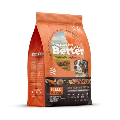 Because It's Better Field to Bowl Nutritious Clean Protein All Life Stages Dry Dog Food