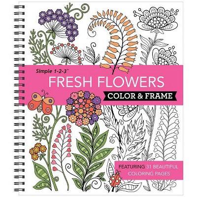 Color & Frame - Fresh Flowers (Adult Coloring Book) - (Spiral Bound) :  Target