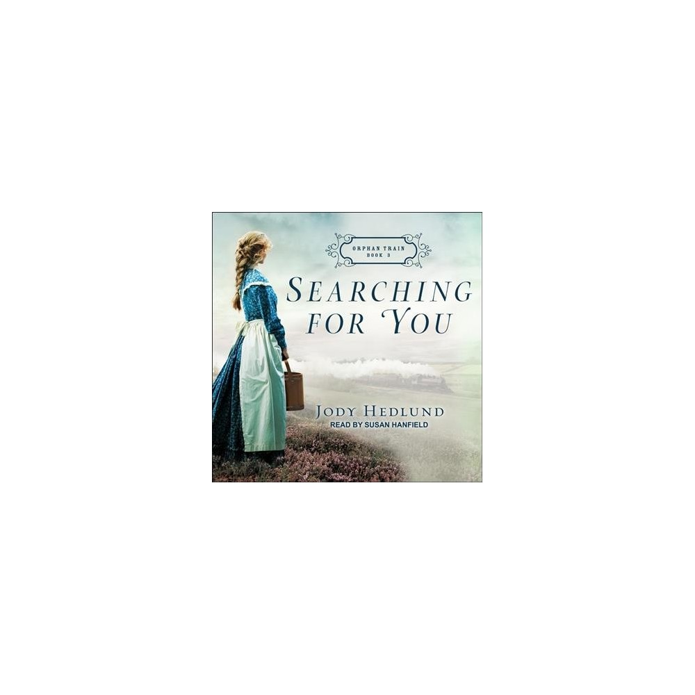 Searching for You - Unabridged (Orphan Train) by Jody Hedlund (CD/Spoken Word)
