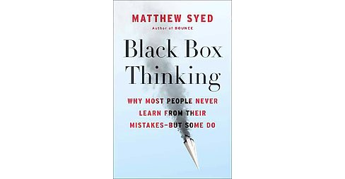 Black Box Thinking : Why Most People Never Learn from Their Mistakes - But Some Do (Hardcover) (Matthew - image 1 of 1