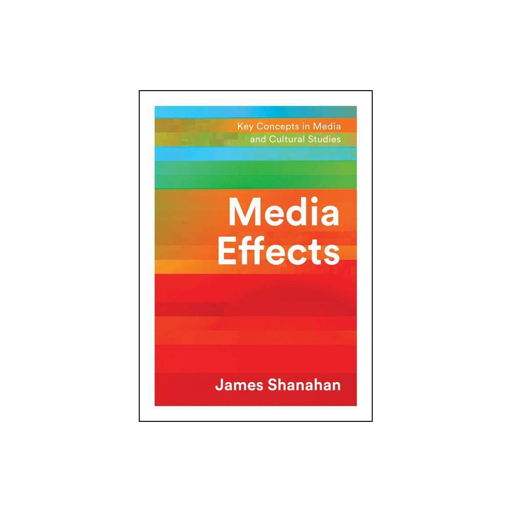 Media Effects Key Concepts In Media And Cultural Studies By James Shanahan Paperback