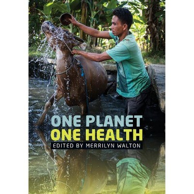 One Planet, One Health - (Public and Social Policy) by  Merrilyn Walton (Paperback)