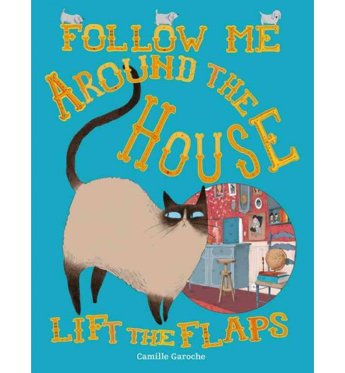 Follow Me Around the House (Hardcover) (Camille Garoche) - image 1 of 1