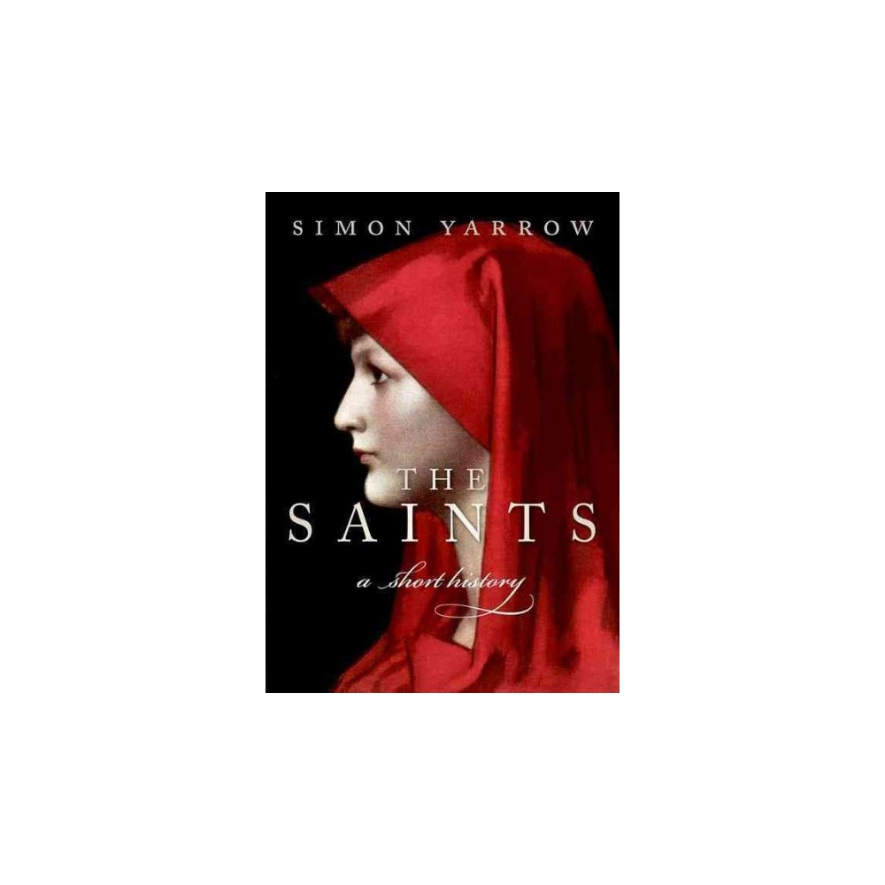 Saints : A Short History (Hardcover) (Simon Yarrow)
