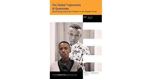 Global Trajectories of Queerness : Re-Thinking Same-Sex Politics in the Global South (Paperback) - image 1 of 1